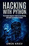 Hacking With Python: The Complete Beginner's guide to learn hacking with Python, and Practical examples