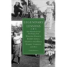 Legendary Lessons: One Hundred Golf Teachings from Walter Hagen, Bobby Jones, Grantland Rice, Harry Vardon, and More