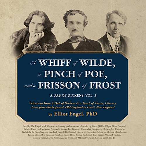 A Whiff of Wilde, a Pinch of Poe, and a Frisson of Frost: A Dab of Dickens, Vol. 3; Selections from 'A Dab of Dickens & a Touch of Twain, Literary ... Old England to Frost's New England'
