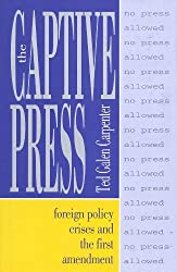 The Captive Press: Foreign Policy Crises and the First Amendment (Cultural Studies)