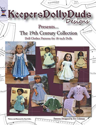 Keepers Dolly Duds Designs Presents The 19th Century Collection: Doll Clothes Patterns for 18-inch Dolls