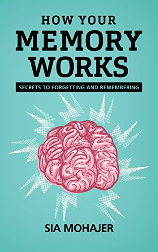 How Your Memory Works: Secrets to Forgetting and Remembering