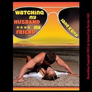 Watching My Husband F--k My Friend Audiobook