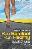 Run Barefoot Run Healthy, Ashish Mukharji, 0983035407