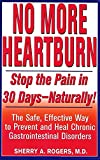 No More Heartburn: Stop the Pain in 30 Days--Naturally!: The Safe, Effective Way to Prevent and Heal Chronic Gastrointestinal Disorders