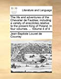 The Life and Adventures of the Chevalier de Faublas; Including a Variety of Anecdotes Relative to the Present King of Poland In, Jean-Baptiste Louvet De Couvray, 1170088228