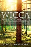img - for Wicca Finding Your Path: A Beginner s Guide to Wiccan Traditions, Solitary Practitioners, Eclectic Witches, Covens, and Circles (Practicing the Craft) (Volume 1) book / textbook / text book