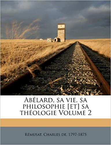 Lire un Abelard, Sa Vie, Sa Philosophie [Et] Sa Theologie Volume 2 pdf ebook