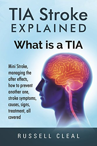 [Tia Stroke Explained: What is a Tia, Mini Stroke, managing the after effects, how to prevent another one, stroke symptoms, causes, signs, treatment, all covered] (Prevent Signs)