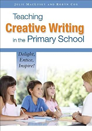 teaching creative writing in the primary school delight entice inspire Get this from a library teaching creative writing in the primary school : delight, entice, inspire [julie maclusky robyn cox] -- over the last 15 years the primary national strategy and the standards-driven curriculum in teacher education have demonstrably improved the primary education of children in the uk.
