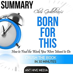 Summary Chris Guillebeau's Born for This: How to Find the Work You Were Meant to Do Audiobook