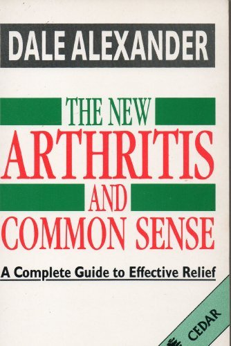 The New Arthritis and Commonsense - A Complete Guide to Effective Relief