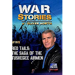 WAR STORIES WITH OLIVER NORTH: RED TAILS - THE SAGA OF THE TUSKEGEE AIRMEN