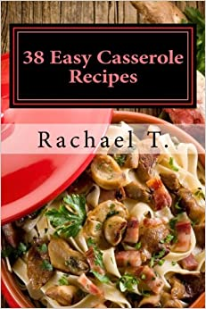 Book 38 Easy Casserole Recipes: Simple and Delicious Casserole Recipes
