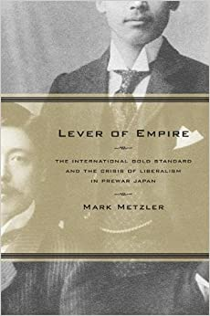 Book Lever of Empire: The International Gold Standard and the Crisis of Liberalism in Prewar Japan (Twentieth Century Japan: The Emergence of a World Power)