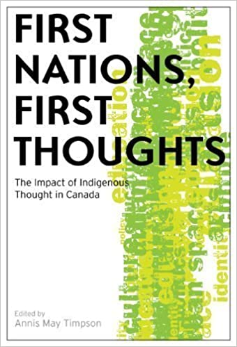 Book First Nations, First Thoughts: The Impact of Indigenous Thought in Canada by Annis May Timpson (Jan 1 2010)