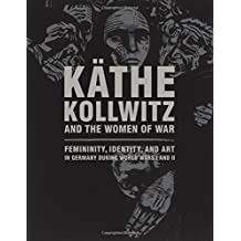 K???????????????????????????????¡èthe Kollwitz and the Women of War: Femininity, Identity, and Art in Germany during World Wars I and II (2016-04-05)