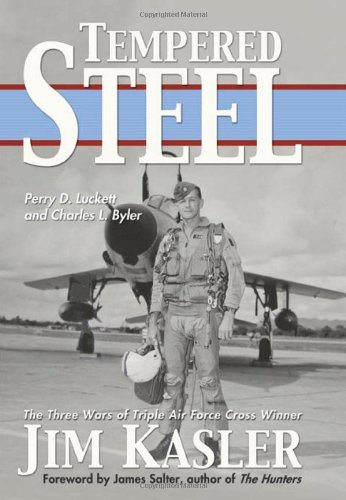 Tempered Steel: The Three Wars of Triple Air Force Cross Winner Jim Kasler