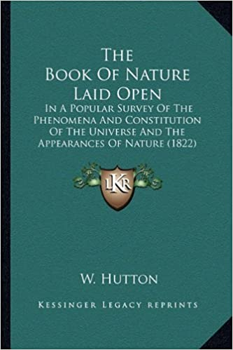 Book The Book Of Nature Laid Open: In A Popular Survey Of The Phenomena And Constitution Of The Universe And The Appearances Of Nature (1822) by Hutton W. (2010-09-10)