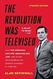 Revolution Was Televised: The Cops, Crooks, Slingers, and Slayers Who Changed TV Drama Forever