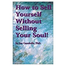 How to Sell Yourself Without Selling Your Soul!