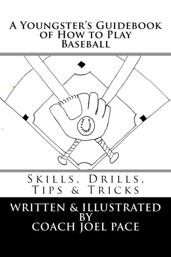 Baseball Drills (A Youngster's Guidebook of How to Play Baseball: Skills, Drills, Tips & Tricks)