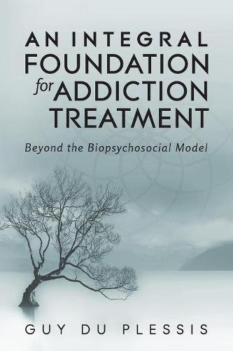 Read Online An Integral Foundation for Addiction Treatment: Beyond the Biopsychosocial Model ebook