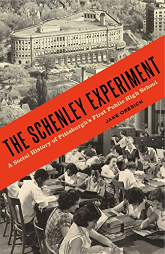 The Schenley Experiment: A Social History Of Pittsburgh's First Public High School (Keystone Books)