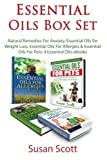Essential Oils Box Set: Natural Remedies For Anxiety, Essential Oils for Weight Loss, Essential Oils For Allergies & Essential Oils For Pets: 4 Essential Oils eBooks