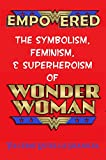 Empowered: The Symbolism, Feminism, and Superheroism of Wonder Woman