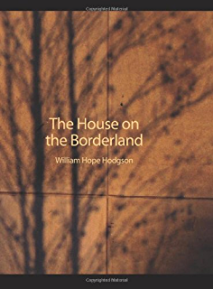 The House on the Borderland [Illustrated] (Lovecraftian Librarium Book 4)