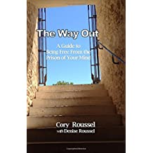 The Way Out: A Guide to Being Free From the Prison of Your Mind