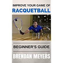 Improve Your Game Of Racquetball - Beginner's Guide