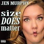 Size DOES Matter | Jen Murphy