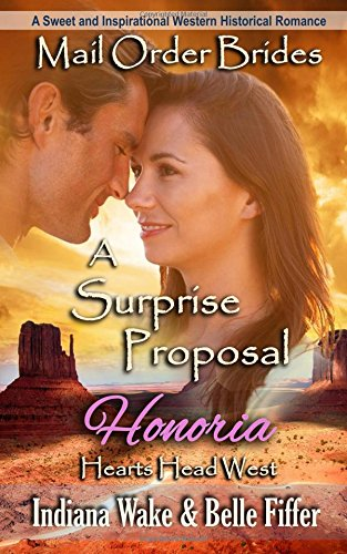 Mail Order Bride: A Surprise Proposal: A Sweet and Inspirational Western Historical Romance (Hearts Head West)