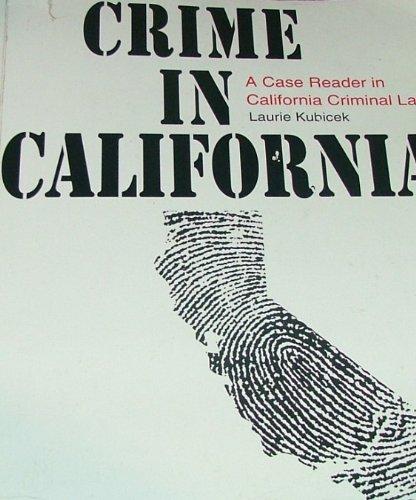 Crime In California: A Case Reader Of California Criminal Law