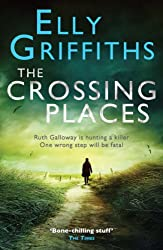 The Crossing Places: A Ruth Galloway Investigation (Ruth Galloway series)