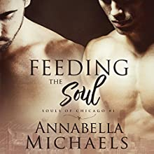 Feeding the Soul: Souls of Chicago, Book 1 Audiobook by Annabella Michaels Narrated by Michael Pauley