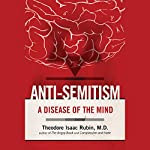 Anti-Semitism: A Disease of the Mind | Theodore Isaac Rubin