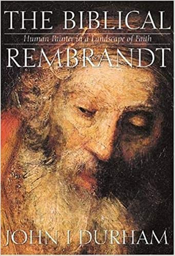 the biblical rembrandt how rembrandt experienced the bible