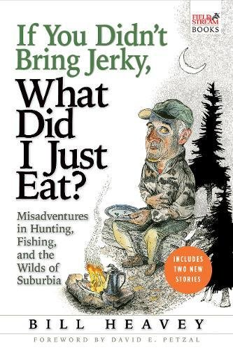 If You Didn't Bring Jerky, What Did I Just Eat: Misadventures in...