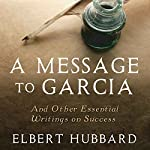 A Message to Garcia: And Other Essential Writings on Success | Elbert Hubbard,Charles Conrad