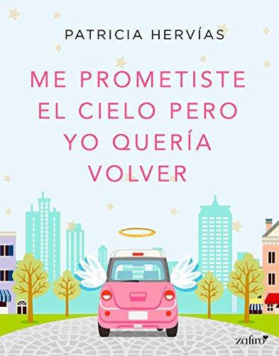 Me prometiste el cielo pero yo quería volver (Spanish Edition)