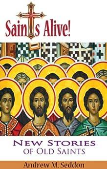 Saints Alive! New Stories of Old Saints by [Seddon, Andrew]