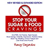 Stop Your Sugar And Food Cravings: End PMS, Hot Flashes, Night Sweats, Mood Swings, Irritability, Depression, Restless Sleep, Brain Fog, Bloating, Chronic Fatigue and Lose those Extra Pounds