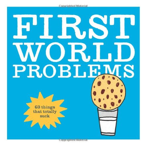 Read Online First World Problems: 63 things that totally suck pdf