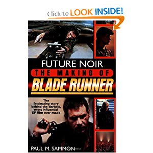Future Noir: The Making of Blade Runner Paul M. Sammon