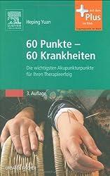 60 Punkte - 60 Krankheiten: Die wichtigsten Akupunkturpunkte für Ihren Therapieerfolg - mit Zugang zum Elsevier-Portal
