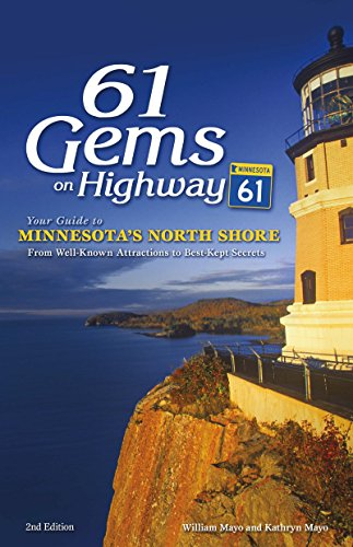 61 Gems on Highway 61: Your Guide to Minnesota's North Shore, from Well-Known Attractions to Best-Kept Secrets (Best Of North Shore)