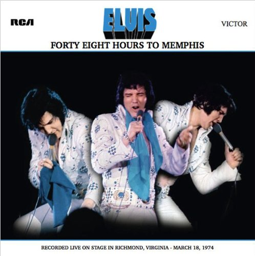 Forty Eight Hours to Memphis: Recorded Live on Stage in Richmond, Virginia – March 18, 1974 by Presley, Elvis